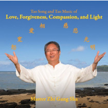 Tao Song and Tao Music of Love, Forgiveness, Compassion, and Light